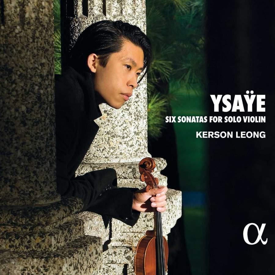 Review of YSAŸE Six Sonatas For Solo Violin (Kerson Leong)