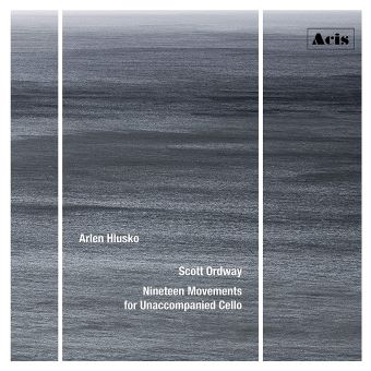 Review of ORDWAY Nineteen Movements for Unaccompanied Cello (Arlen Hlusko)