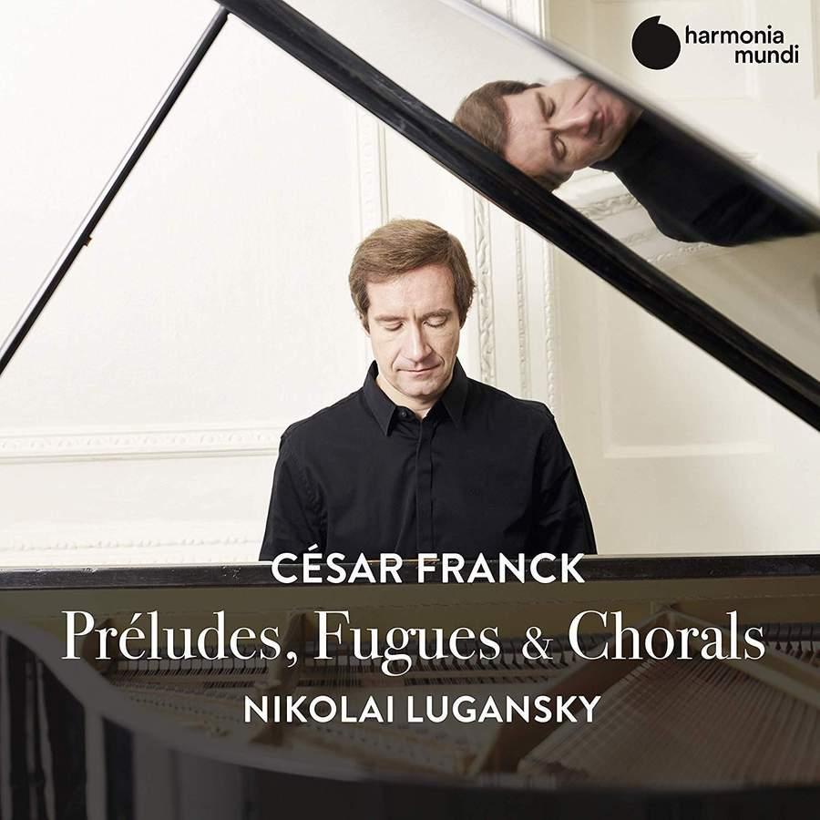 Review of FRANCK Preludes, Fugues and Chorales (Nikolai Lugansky)