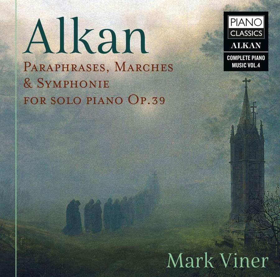 Review of ALKAN Paraphrases, Marches & Symphonie For Solo Piano (Mark Viner)