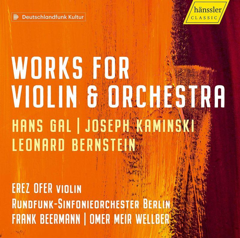 Review of BERNSTEIN; GÁL; KAMINSKI Violin Concertos (Erez Ofer)