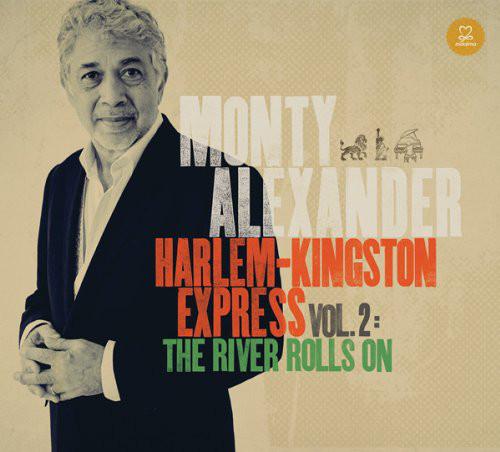 Review of Monty Alexander: Harlem-Kingston Express Vol. 2: The River Rolls On